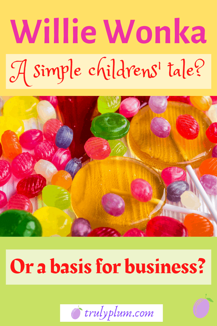 Willie Wonka, a simple childrens' tale or a basis for business?